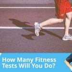 How many fitness tests will you need to do