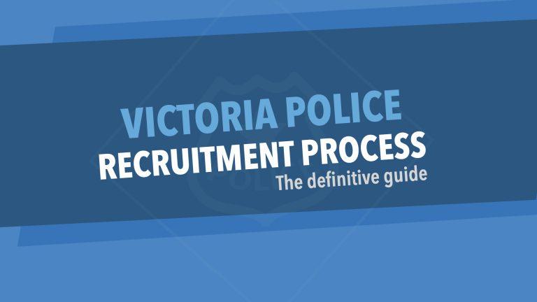 Victoria Police Recruitment Definitive Guide